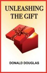 Unleashing the Gift - Donald Douglas