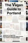 The Vegan Guide to Portland - Heather Morgan, David Agranoff