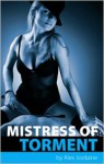 Mistress Of Torment - Alex Jordaine