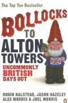 Bollocks to Alton Towers: Uncommonly British Days Out - Jason Hazeley, Jason Hazeley, Alex Morris, Joel Morris