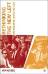 Rethinking the New Left: An Interpretative History - Van Gosse