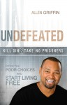 Undefeated: Ditch the Poor Choices and Live Free - Allen Griffin