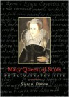 Mary Queen of Scots: An Illustrated Life - Susan Doran
