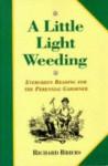A Little Light Weeding: Evergreen Reading For The Perennial Gardener - Richard Briers