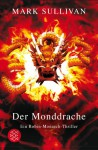 Der Monddrache: Ein Robin-Monarch-Thriller - Mark Sullivan, Irmengard Gabler