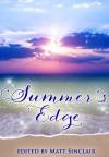 Summer's Edge (Summer's Edge, #1) - Matt Sinclair, Robb Grindstaff, Simon P. Clark, Shawn Proctor, R.S. Mellette, Amanda Hill, A.M. Supinger, Ken Staley, Tista Ray, Cat Woods, Samantha Enders, Julie Hutchings, Jennifer Prescott