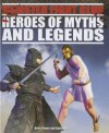 Heroes of Myths and Legends - Anita Ganeri, David West