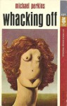 Whacking Off - Michael Perkins, Norman Spinrad