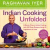 Indian Cooking Unfolded: A Master Class in Indian Cooking, with 100 Easy Recipes Using 10 Ingredients or Less - Raghavan Iyer