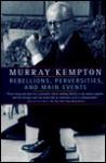 Rebellions, Perversities and Main Events - Murray Kempton