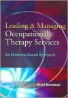 Leading & Managing Occupational Therapy Services: An Evidence-Based Approach - Brent Braveman
