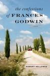 The Confessions of Frances Godwin: A Novel - Robert Hellenga