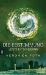 Die Bestimmung: Letzte Entscheidung - Veronica Roth, Petra Koob-Pawis