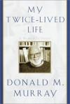 My Twice-Lived Life: A Memoir - Donald Morison Murray