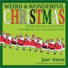 Weird and Wonderful Christmas: Curious and Crazy Customs and Coincidences From Around the World - Joe Green, Lisa K. Weber
