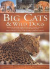 Big Cats and Wild Dogs: Explore the Incredible World and Lions, Tigers, Cheetahs, Leopards, Wolves, Hyenas, Dingos and Other Hunting Dogs - Jen Green, Rhonda Klevansky, Nigel Dunstone, Douglas Richardson