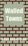 Walled Towns - Ralph Adams Cram