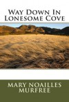 Way Down in Lonesome Cove - Mary Noailles Murfree