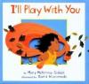 I'll Play With You - Mary McKenna Siddals, David Wisniewski