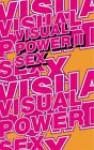 Visual Power II: Sex - Mieke Gerritzen, Geert Lovink, Henk Oosterling