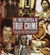 The Encyclopedia of True Crime: The Pick of History's Worst Criminals from Fraudsters and Mobsters to Thrill Killers and Psychopaths - Charlotte Greig, Karen Farrington, Paul Roland, Jo Durden Smith, John Marlowe