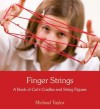 Finger Strings: A Book of Cats Cradles and String Figures - Michael Taylor