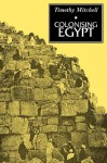 Colonising Egypt: With a new preface - Timothy Mitchell