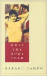 What the Body Told - Rafael Campo