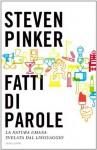 Fatti di parole: La natura umana svelata dal linguaggio (Saggi) (Italian Edition) - Steven Pinker, M. Parizzi