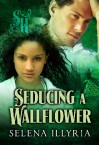 Seducing a Wallflower - Selena Illyria