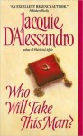 Who Will Take This Man? (Regency #1) - Jacquie D'Alessandro