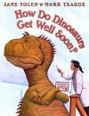 How Do Dinosaurs Get Well Soon? - Jane Yolen, Mark Teague