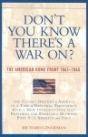 Don't You Know There's a War On?: The American Home Front 1941-1945 - Richard R. Lingeman