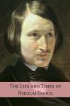 The Life and Times of Nikolai Gogol - Golgotha Press