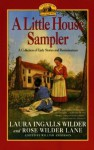 A Little House Sampler: A Collection of Early Stories and Reminiscenses - Laura Ingalls Wilder, Rose Wilder Lane, William Anderson