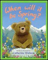 When Will It Be Spring? - Catherine Walters