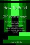 How To Build DIY Solar Energy - Jason Little