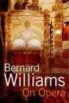 On Opera - Bernard Williams, Michael Tanner