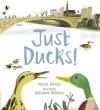 Just Ducks!. Nicola Davies - Nicola Davies