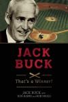 Jack Buck: �That�s a Winner!� - Jack Buck, Rob Rains, Bob Broeg