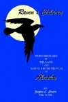 Raven's Children: Word Sketches of the Land and Native Arctic Peoples of Alaska - Jacques L. Condor, Maka Tai Meh