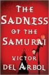 The Sadness of the Samurai - Víctor del Árbol