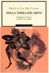 Nella Terra Del Mito: Viaggiare In Grecia Con Dèi, Eroi E Poeti - Dario Del Corno, Lia Del Corno
