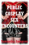 PUBLIC COSPLAY SEX ENCOUNTERS (Five Sex in Public Roleplay Erotica Stories) - Samantha Sampson
