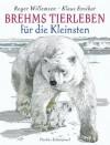 Brehms Tierleben für die Kleinsten: Tiere im Zoo - Roger Willemsen, Klaus Ensikat, Alfred Edmund Brehm