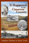 It Happened in the Cimarron Country - Stephen Zimmer, Steve Lewis