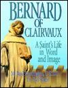 Bernard of Clairvaux: A Saint's Life in Word & Image - M. Basil Pennington, Yael Katzir