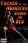 Fucked by the Monster Under My Bed - Fannie Tucker