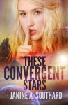 These Convergent Stars - Janine A. Southard