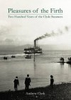 Pleasures of the Firth: Two Hundred Years of the Clyde Steamers 1812 - 2012 - Andrew Clark